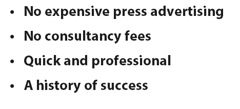 No expensive press advertising No consultancy fees Quick and professional A history of success